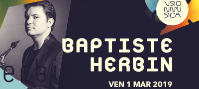 VISIONINMUSICA 2019: Baptiste Herbin, dreams and connections