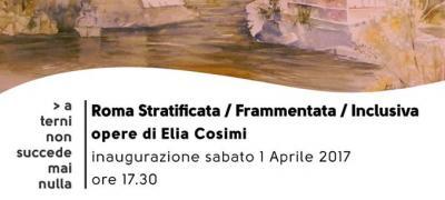Roma Stratificata/Frammentata/Inclusiva. Opere di Elia Cosimi